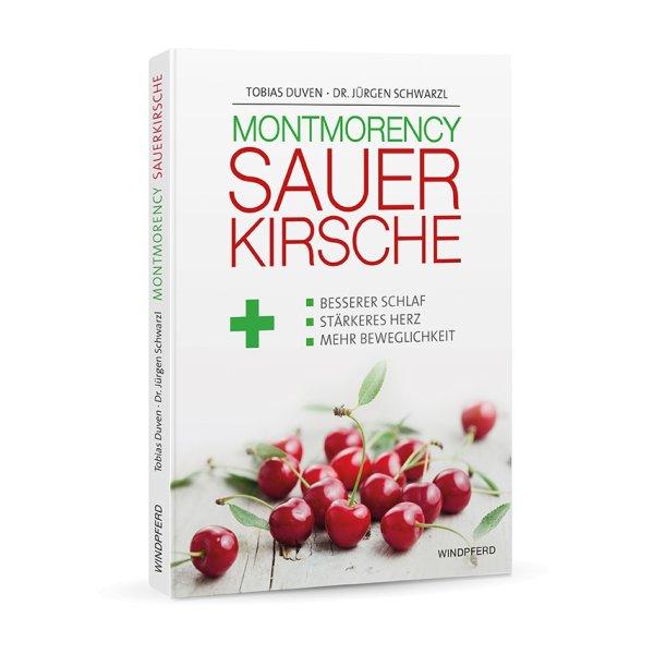 Montmorency Sauer-Kirsche Buch -Besserer Schlaf -Stärkeres Herz -Mehr Beweglichkeit Dr Jürgen Schwarzl Windpferd Verlag